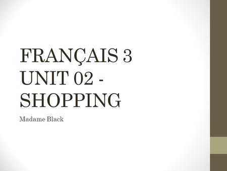 FRANÇAIS 3 UNIT 02 - SHOPPING Madame Black. Quest-ce que cest? Cest un slip.