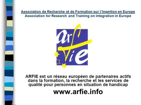 Association de Recherche et de Formation sur lInsertion en Europe Association for Research and Training on Integration in Europe ARFIE est un réseau européen.