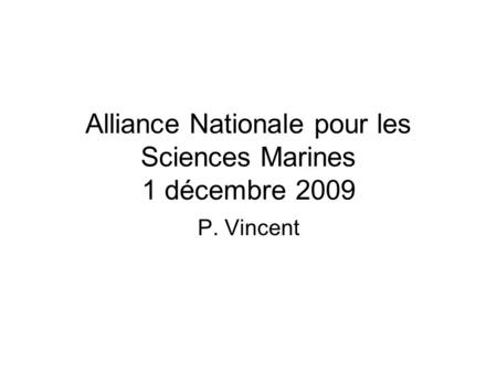 Alliance Nationale pour les Sciences Marines 1 décembre 2009 P. Vincent.