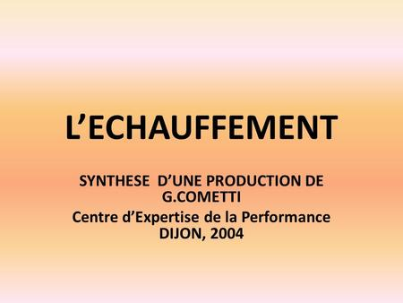 L'ECHAUFFEMENT SYNTHESE D'UNE PRODUCTION DE G.COMETTI