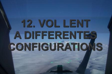 12. VOL LENT A DIFFERENTES CONFIGURATIONS