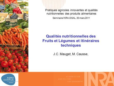 A L I M E N T A T I O N A G R I C U L T U R E E N V I R O N N E M E N T Colloque de restitution de lExpertise scientifique collective Les fruits et légumes.