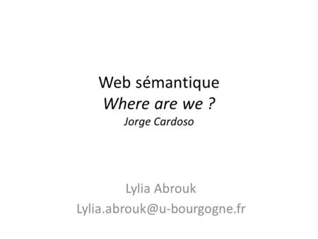 Web sémantique Where are we ? Jorge Cardoso