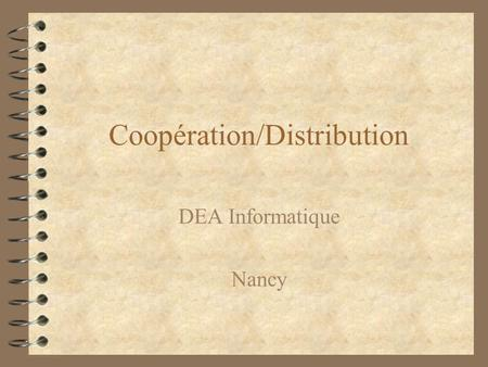 Coopération/Distribution DEA Informatique Nancy. Content 4 Introduction - Overview 4 Coordination of virtual teams : –explicit interaction model –explicit.