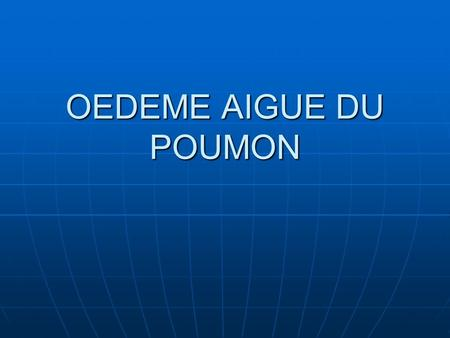OEDEME AIGUE DU POUMON.