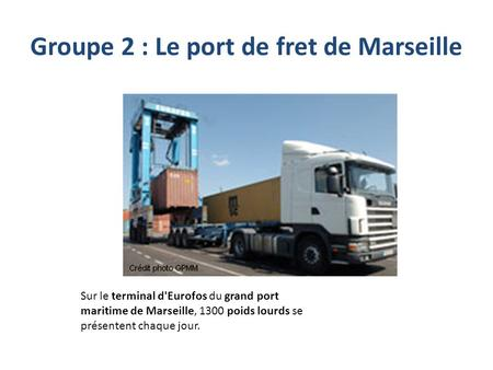 Groupe 2 : Le port de fret de Marseille
