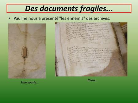 Des documents fragiles...