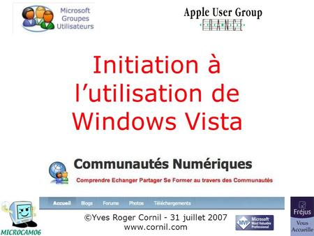 1 Initiation à lutilisation de Windows Vista ©Yves Roger Cornil - 31 juillet 2007 www.cornil.com.