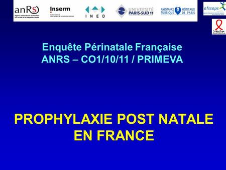 PROPHYLAXIE POST NATALE EN FRANCE Enquête Périnatale Française ANRS – CO1/10/11 / PRIMEVA.