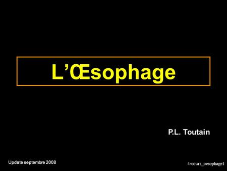 L'Œsophage P.L. Toutain Update septembre 2008.
