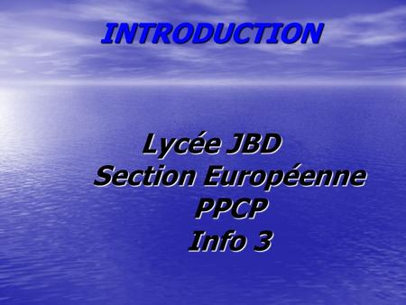 INTRODUCTION Lycée JBD Section Européenne PPCP Info 3.