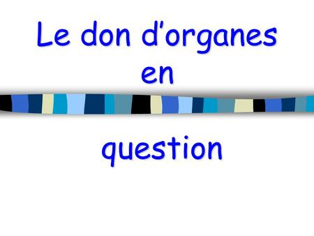 Le don d'organes en question