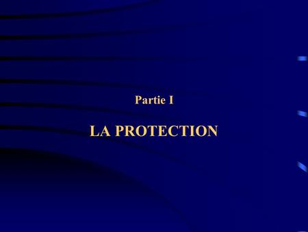 Partie I LA PROTECTION.