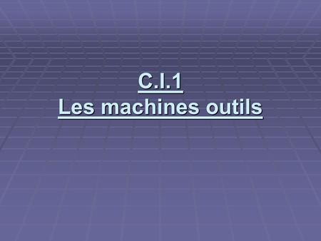 C.I.1 Les machines outils.