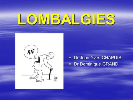 LOMBALGIES Dr Jean Yves CHAPUIS Dr Dominique GRAND.