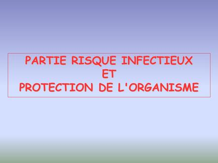 PARTIE RISQUE INFECTIEUX PROTECTION DE L'ORGANISME