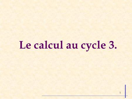 Le calcul au cycle 3..