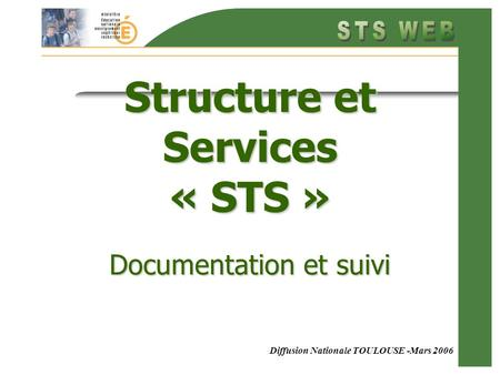 Diffusion Nationale TOULOUSE -Mars 2006 Structure et Services « STS » Documentation et suivi.