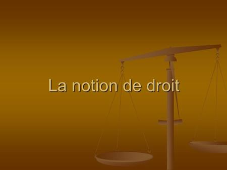 La notion de droit.