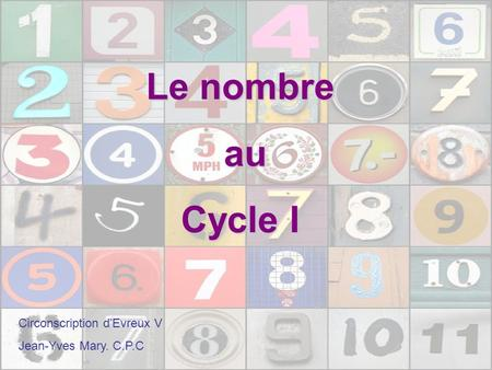 Le nombre au Cycle I Circonscription d'Evreux V Jean-Yves Mary. C.P.C.