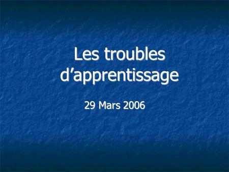 Les troubles dapprentissage 29 Mars 2006. LES PSYCHOLOGUES ET LA DYSLEXIE PhilippeLEMERCIER Psychologue scolaire.
