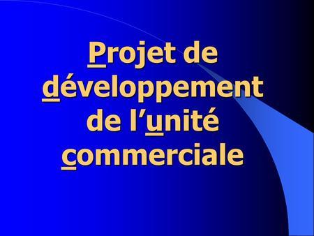 Construire le dossier d'ACRC - ppt télécharger Projet de développement de l'unité commerciale