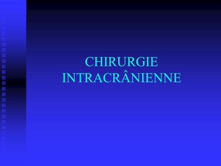 CHIRURGIE INTRACRÂNIENNE