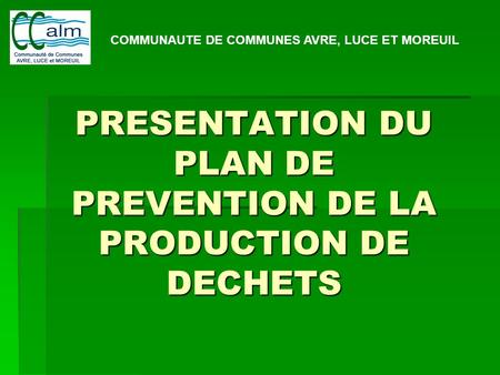 PRESENTATION DU PLAN DE PREVENTION DE LA PRODUCTION DE DECHETS