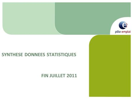 SYNTHESE DONNEES STATISTIQUES FIN JUILLET 2011. 2 SYNTHESE DES DONNEES STATISTIQUES A FIN JUILLET 2011 DONNEES DES OPTANTS: POINT DE SITUATION Synthèse.