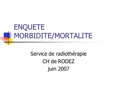 ENQUETE MORBIDITE/MORTALITE