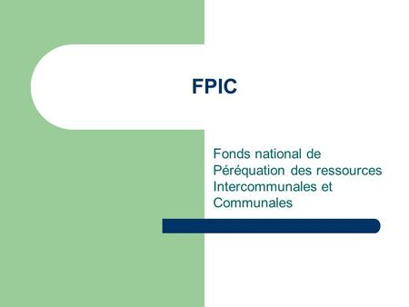 FPIC Fonds national de Péréquation des ressources Intercommunales et Communales.