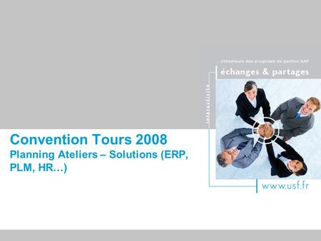 Titre du document Convention Tours 2008 Planning Ateliers – Solutions (ERP, PLM, HR…)