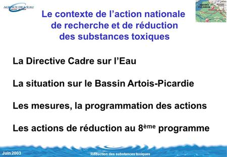 1 Juin 2003Réduction des substances toxiques Le contexte de laction nationale de recherche et de réduction des substances toxiques La Directive Cadre sur.
