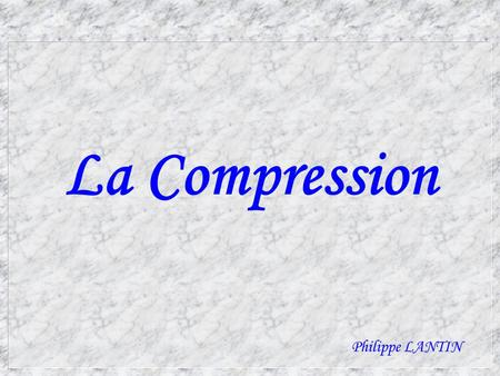 La Compression Philippe LANTIN.
