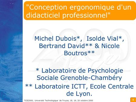 1 TICE2000, Université Technologique de Troyes, 18, 19, 20 octobre 2000 Conception ergonomique d'un didacticiel professionnel Michel Dubois*, Isolde.