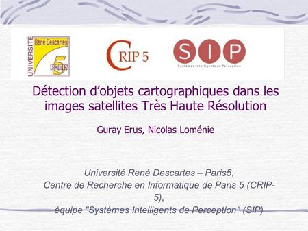 Détection dobjets cartographiques dans les images satellites Très Haute Résolution Guray Erus, Nicolas Loménie Université René Descartes – Paris5, Centre.