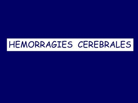 HEMORRAGIES  CEREBRALES