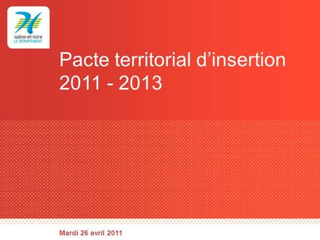 Pacte territorial dinsertion 2011 - 2013 Mardi 26 avril 2011.