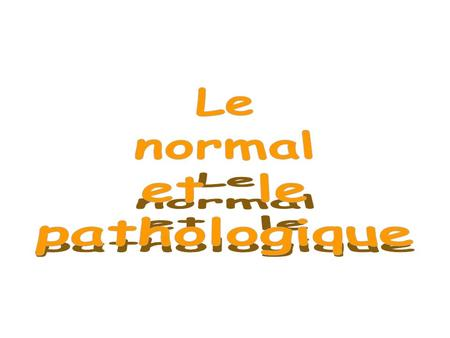 Le normal et le pathologique.
