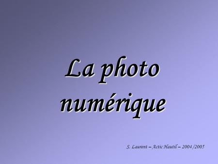 La photo numérique S. Laurent – Actic Hautil – 2004 /2005.