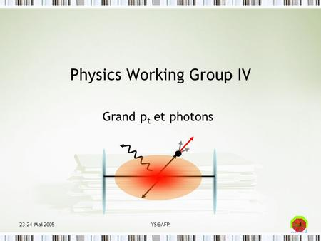 123-24 Mai Physics Working Group IV Grand p t et photons.