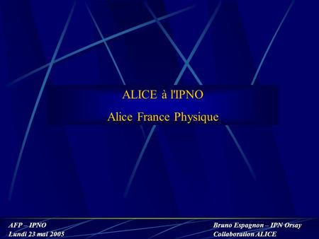 ALICE à l'IPNO Alice France Physique.