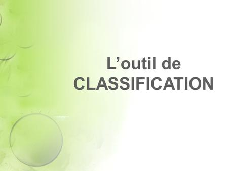 Loutil de CLASSIFICATION. Loutil de classification Organisation de données en sous ensembles.Collection Regroupement de fiches dune collection en sous-ensembles.