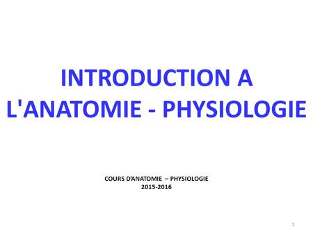 Introduction A  l'anatomie - physiologie COURS D'ANATOMIE – PHYSIOLOGIE