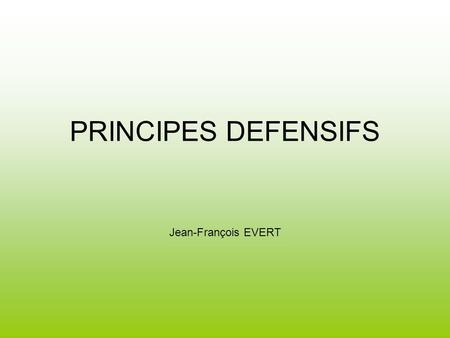 PRINCIPES DEFENSIFS Jean-François EVERT.