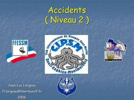 Accidents ( Niveau 2 ) Jean-Luc Largeau Jl.largeau@libertysurf.fr 2006.