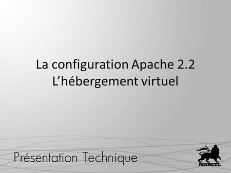 La configuration Apache 2.2 Lhébergement virtuel.
