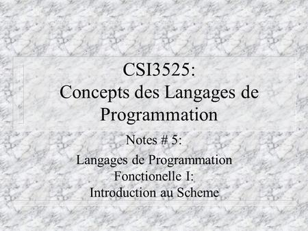 CSI3525: Concepts des Langages de Programmation Notes # 5: Langages de Programmation Fonctionelle I: Introduction au Scheme.