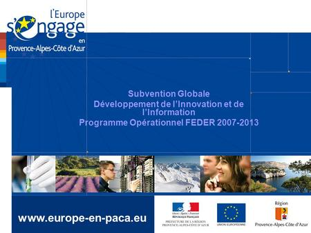 Subvention Globale Développement de lInnovation et de lInformation Programme Opérationnel FEDER 2007-2013 www.europe-en-paca.eu.