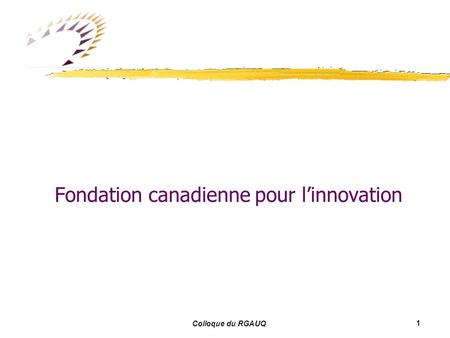 1 Colloque du RGAUQ Fondation canadienne pour linnovation.